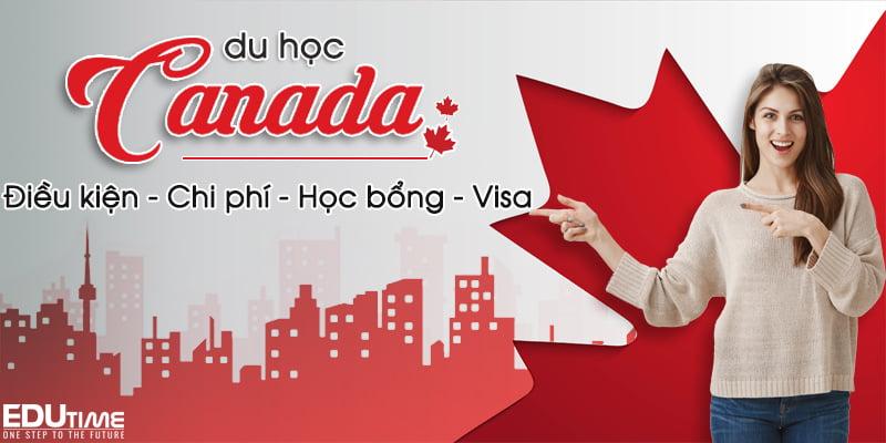 du học canada 2021-2022: điều kiện, chi phí, học bổng và visa mới nhất