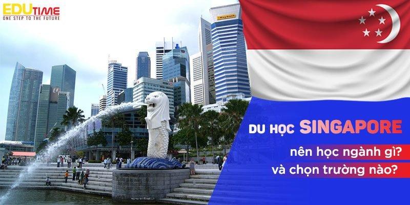 du học singapore nên học ngành gì và trường nào