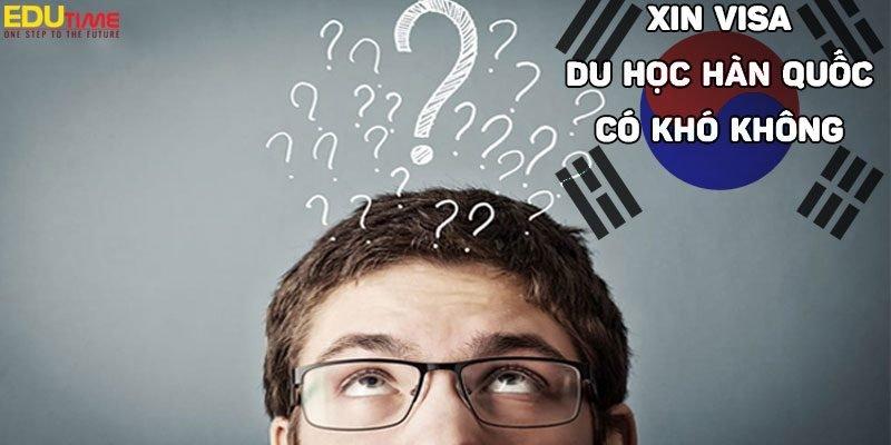 xin visa du học hàn quốc 2021-2022 có khó không?