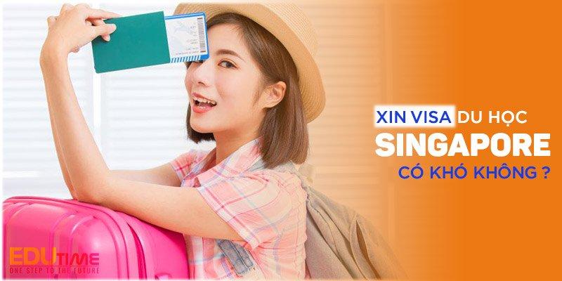 xin visa du học singapore 2021-2022 có khó không