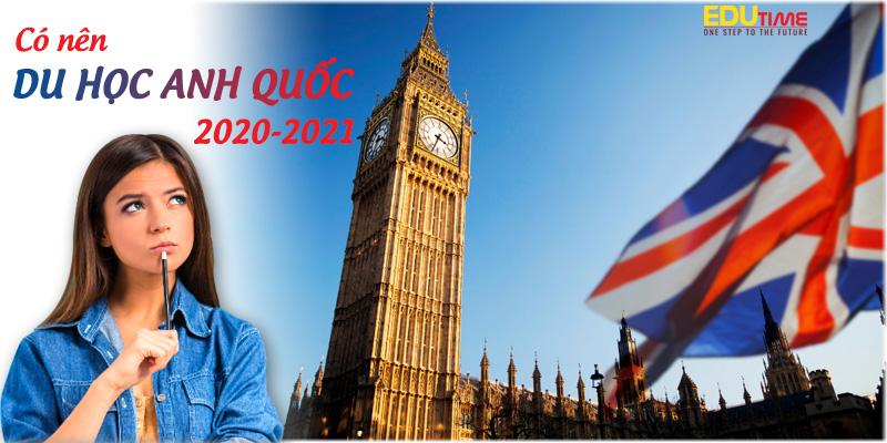 có nên đi du học anh quốc năm 2021 hay không?