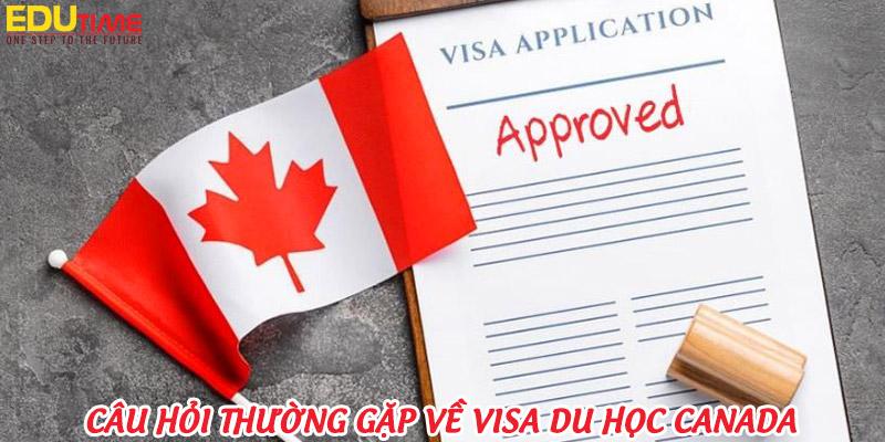 các câu hỏi thường gặp khi xin visa canada 2021-2022