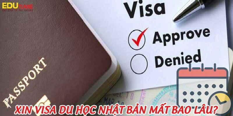 xin visa du học nhật bản 2021-2022 mất bao lâu?