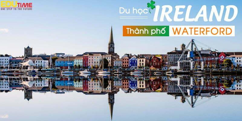 du học ireland thành phố waterford lịch sử với kiến trúc ấn tượng